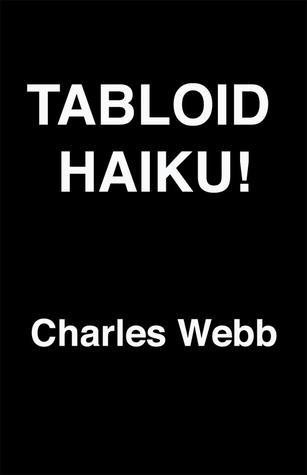 Tabloid Haiku! Charles Webb
