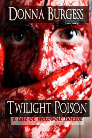 Twilight Poison: a tale of werewolf horror Donna Burgess