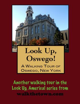 A Walking Tour of Oswego, New York  by  Doug Gelbert