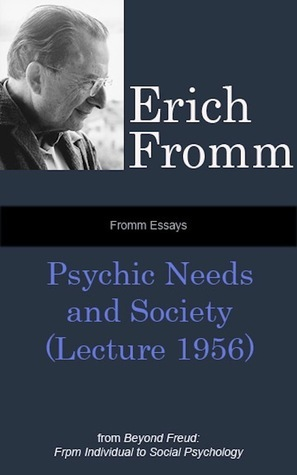 Fromm Essays: Psychic Needs and Society (Lecture 1956), From Beyond Freud: From Individual to Social Psychoanalysis Erich Fromm
