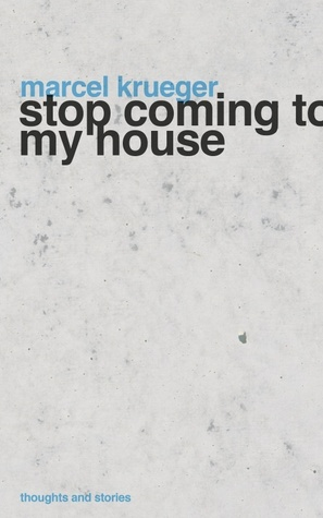 Stop Coming to My House  by  Marcel Krueger