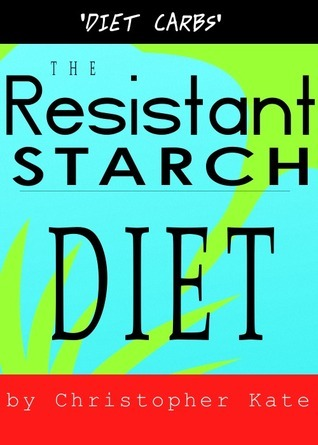 The Resistant Starch Diet: Diet Carbs Christopher Kate
