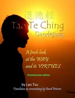 Tao Te Ching / Daodejing: A Fresh Look at the Way and its Virtues David Petersen