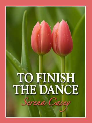 To Finish the Dance Serena Casey