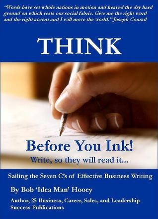 Think Before You Ink! Write, so they will read it.  by  Bob Hooey