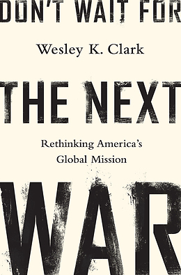 Dont Wait For The Next War: Rethinking Americas Global Mission  by  Wesley K. Clark