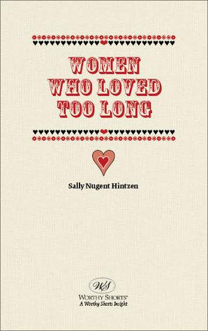 Women Who Loved Too Long  by  Sally N. Hintzen