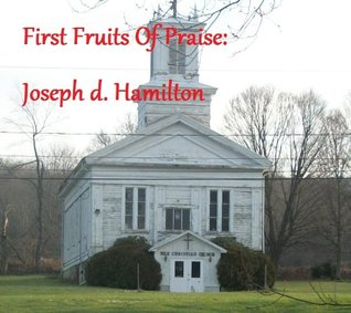 First Fruits Of Praise Joseph Hamilton