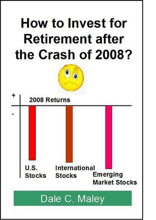 How to Invest for Retirement After the Crash of 2008  by  Dale C. Maley