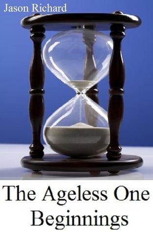 The Ageless One: Beginnings Jason Richard