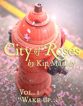 City of Roses Vol. 1: Wake up... Kip Manley