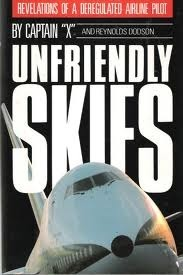 Unfriendly Skies: Revelations of a Deregulated Airline Pilot  by  Captain X