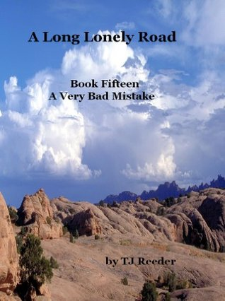 A Long Lonely Road, A Very Bad Mistake. Book fifteen T.J. Reeder