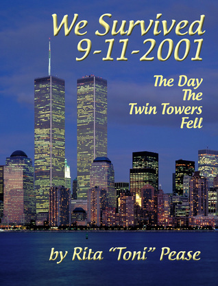 We Survived 9/11/2001: The Day The Twin Towers Fell  by  Rita Pease
