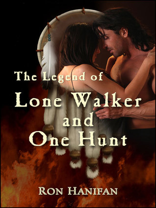 The Beginning of Soul Mates: Lone Walker and One Hunt Ron Hanifan
