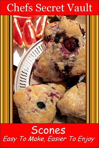Scones: Easy To Make, Easier To Enjoy  by  Chefs Secret Vault