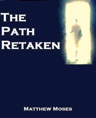 The Path Retaken Matthew Moses