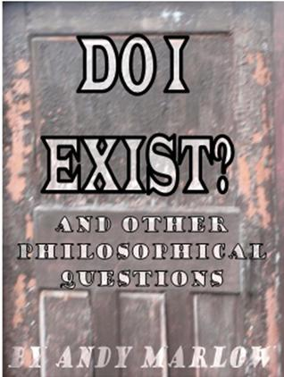 Do I Exist? And Other Philosophical Questions Andy Marlow