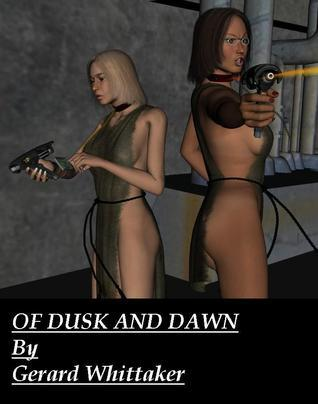 Of Dusk and Dawn  by  Gerard Whittaker