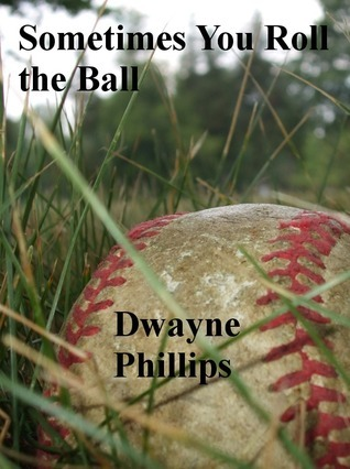 Sometimes You Roll the Ball Dwayne Phillips