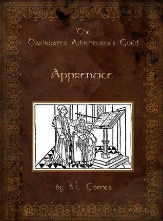 Apprentice, The Darkwater Adventurers Guild, Vol 1  by  K.L. Coones