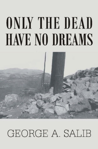 Only the dead have no dreams  by  George Salib