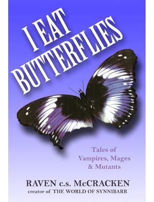I Eat Butterflies: Tales of Vampires, Mages & Mutants  by  Raven c.s. McCracken