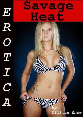 Erotica: Savage Heat, Tales of Sex  by  Lillian Snow