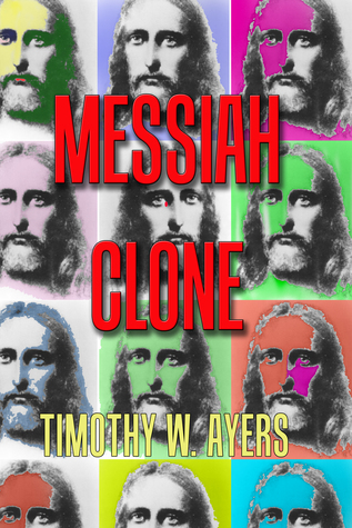 The Messiah Clone  by  Timothy W. Ayers