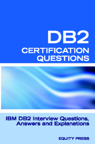 DB2 Interview Questions, Answers, and Explanations: DB2 Database Certification Review  by  Equity Press
