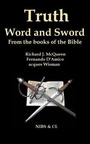 Truth, Word and Sword: From the books of the Bible Richard J. McQueen