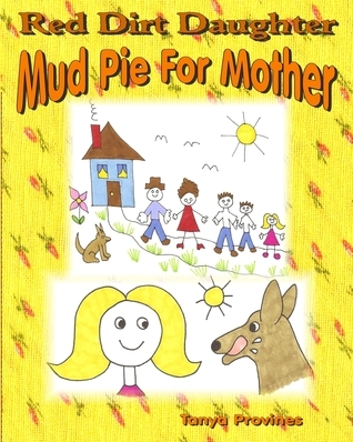 Red Dirt Daughter, Mudpie For Mother  by  Tanya  Provines