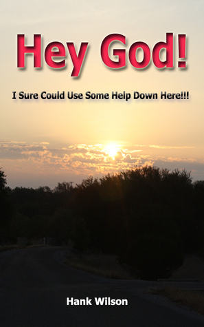 Hey God! I Sure could Use some help down here!!!  by  Hank Wilson