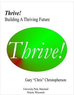 Thrive!: Building A Thriving Future  by  Gary Chris Christopherson