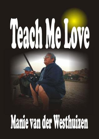 Teach Me Love  by  Manie van der Westhuizen