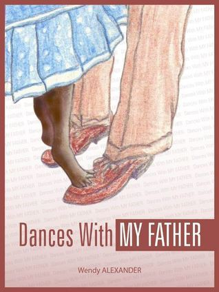Dances With My Father Wendy Alexander