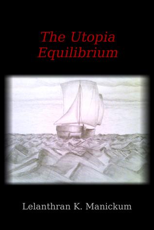 The UTOPIA Equilibrium  by  Lelanthran Krishna Manickum