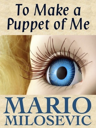 To Make a Puppet of Me Mario Milosevic