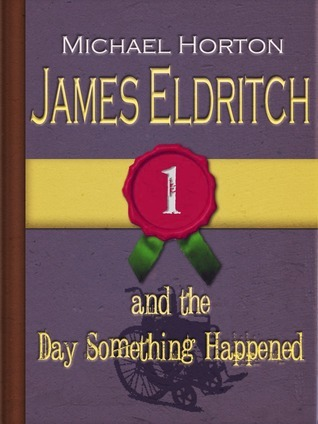 James Eldritch and the Day Something Happened (#1) Michael  Horton