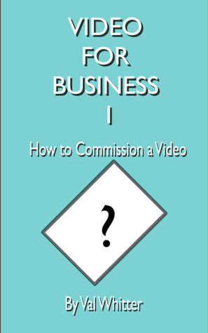 Video for Business 1 How to Commission a Video Val Whitter