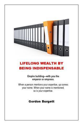 Lifelong Wealth Being Indispensable by Gordon Burgett