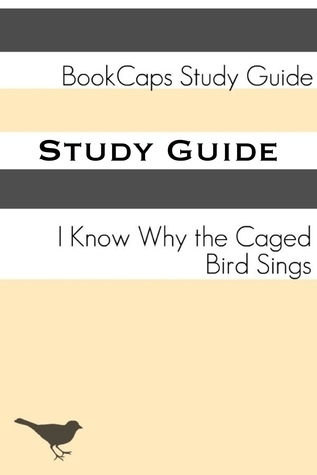 Study Guide: I Know Why the Caged Bird Sings (A BookCaps Study Guide) BookCaps