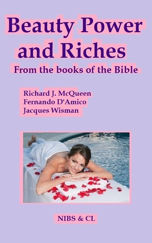 Beauty, Power and Riches: From the books of the Bible Richard J. McQueen