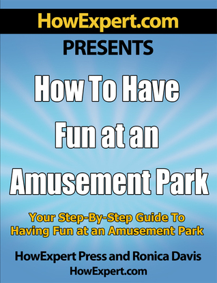 How to Have Fun at an Amusement Park v1.0: Your Step-By-Step Guide to Having Fun at an Amusement Park  by  HowExpert Press