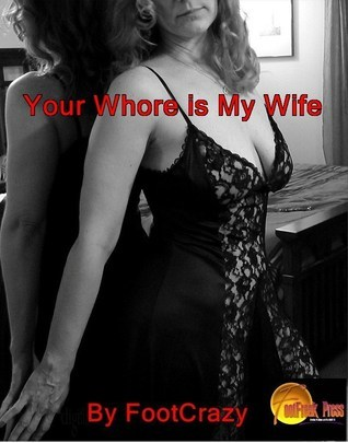 Your Whore is My Wife FootCrazy