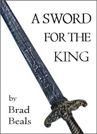 A Sword for the King  by  Brad Beals
