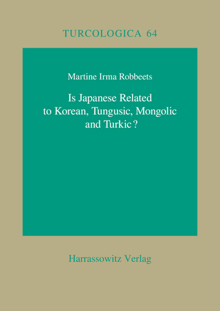 Is Japanese Related to Korean, Tungusic, Mongolic and Turkic?  by  Martine I. Robbeets