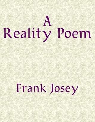 Reality Poem  by  Frank Josey