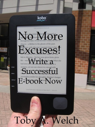 No More Excuses!: Write a Successful E-book Now  by  Toby Welch