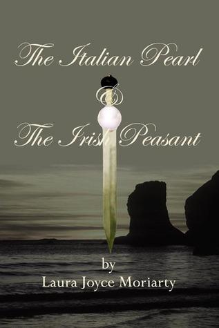 The Italian Pearl & The Irish Peasant  by  Laura Joyce Moriarty